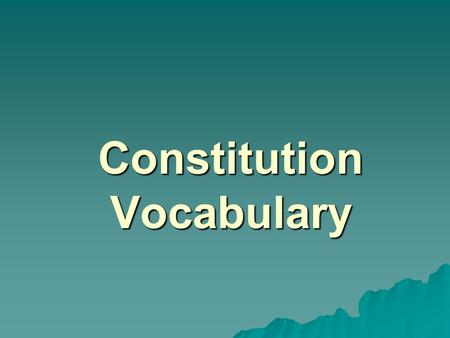 Constitution Vocabulary. Vocab related to the roots of our government…