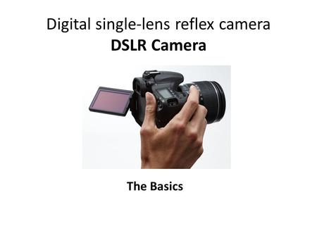 Digital single-lens reflex camera DSLR Camera The Basics.