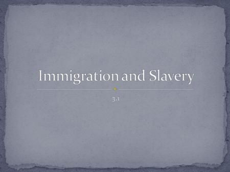 3.1. Explain how European immigration to the colonies changed between the late 1600s and 1700s. Analyze the development of slavery in the colonies. Describe.