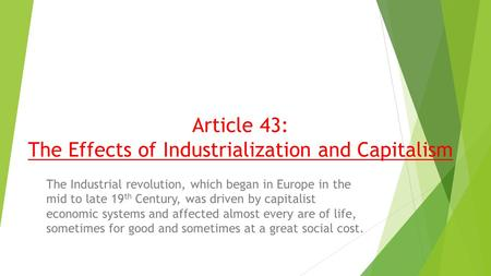 Article 43: The Effects of Industrialization and Capitalism The Industrial revolution, which began in Europe in the mid to late 19 th Century, was driven.