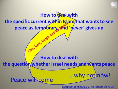 How to deal with the specific current within Islam that wants to see peace as temporary, and 'never' gives up How to deal with the question whether Israel.