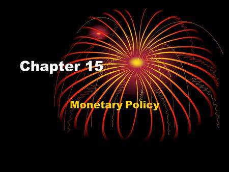 Chapter 15 Monetary Policy. Money Market – determines interest rate Demand for Money Transactions Speculative Precautionary Supply of money – controlled.