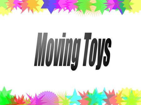 We all like to play with toys that move. Let's have a look at moving toys!