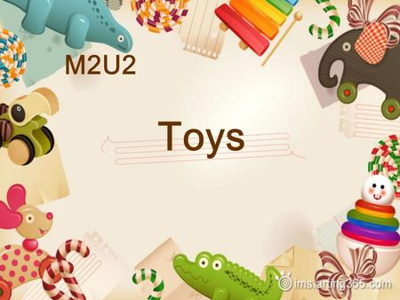 M2U2 Toys. boy Different ( 不同的) people have different toys.
