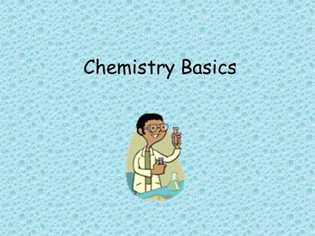 Chemistry Basics. Elements, Molecules and Compounds.