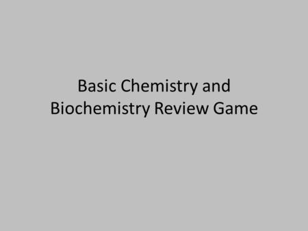 Basic Chemistry and Biochemistry Review Game. Q What are the charges on : Protons Neutrons Electrons.
