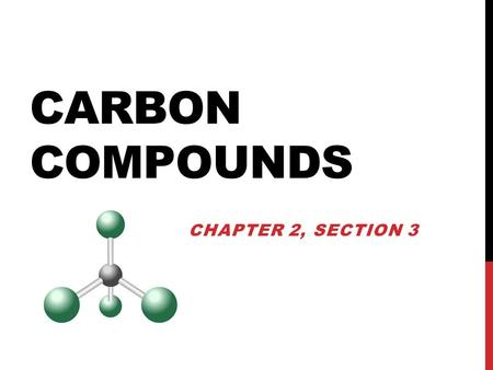 CARBON COMPOUNDS CHAPTER 2, SECTION 3. CARBON is the principle element in the large molecules that organisms make and use ORGANIC compounds contain carbon.