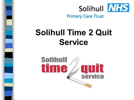 Solihull Time 2 Quit Service. The affect smoking has upon the heart and health The benefits of quitting and why it is never too late to stop The help.