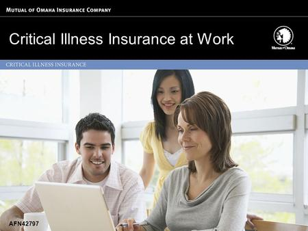 Critical Illness Insurance at Work AFN42797. What You'll Learn Why you need Critical Illness protection What Critical Illness protection can do for you.