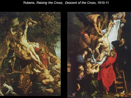 Rubens, Raising the Cross, Descent of the Cross, 1610-11.