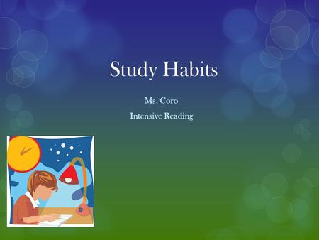Study Habits Ms. Coro Intensive Reading. Tip Number One  After every 5-7 pages of reading, do 5 minutes of exercise.  This can include light weight.