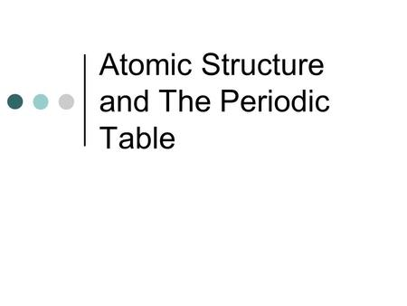 Atomic Structure and The Periodic Table. QOTD Explain how chemists can state with certainty that no one will discover an element between sulfur (S) and.