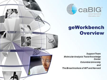 GeWorkbench Overview Support Team Molecular Analysis Tools Knowledge Center Columbia University and The Broad Institute of MIT and Harvard.