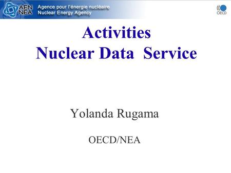 Activities Nuclear Data Service Yolanda Rugama OECD/NEA.