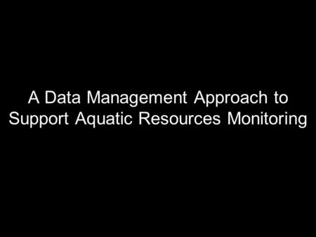 A Data Management Approach to Support Aquatic Resources Monitoring.