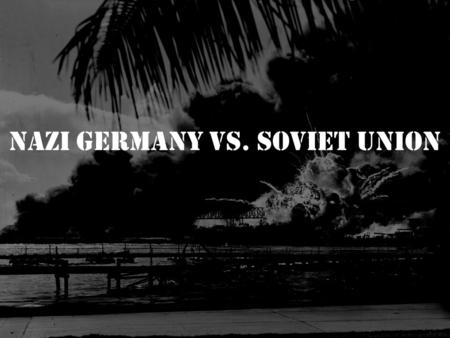 Nazi Germany vs. Soviet Union. Soviet Union After taking France, Hitler turned his attention to Britain. –Battle of Britain & The Blitz When Hitler cannot.