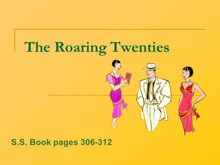 The Roaring Twenties S.S. Book pages 306-312 I. The Boom Economy a. Consumer Goods i. Washing machines ii. Radios iii. Vacuums iv. Appliances b. Installment.