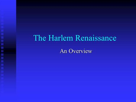 The Harlem Renaissance An Overview. The Harlem Renaissance Period – End of WWI-Mid 1930's Period – End of WWI-Mid 1930's Harlem, New York Harlem, New.