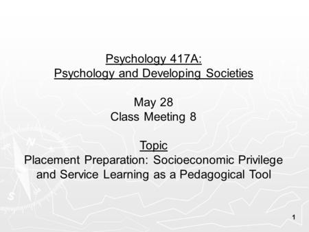 Psychology 417A: Psychology and Developing Societies May 28 Class Meeting 8 Topic Placement Preparation: Socioeconomic Privilege and Service Learning as.