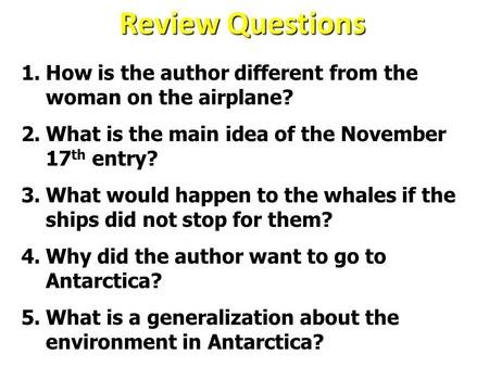 Review Questions 1.How is the author different from the woman on the airplane? 2.What is the main idea of the November 17 th entry? 3.What would happen.