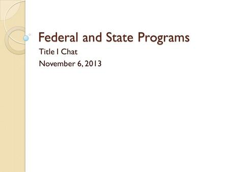 Federal and State Programs Title I Chat November 6, 2013.