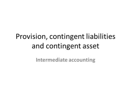 Provision, contingent liabilities and contingent asset Intermediate accounting.