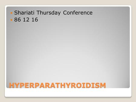 HYPERPARATHYROIDISM Shariati Thursday Conference 86 12 16.