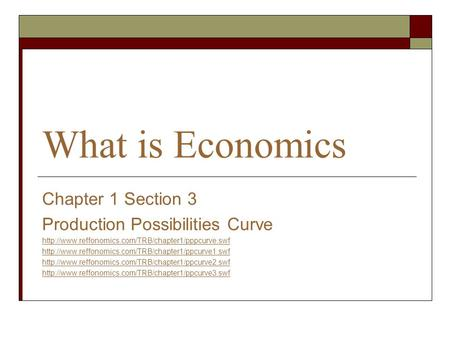 What is Economics Chapter 1 Section 3 Production Possibilities Curve