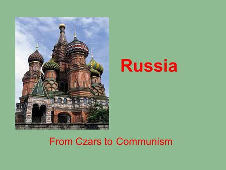 Russia From Czars to Communism. Long history of czars centralizing power Taking power from nobles by force Trading power over Russia in exchange for nobles'