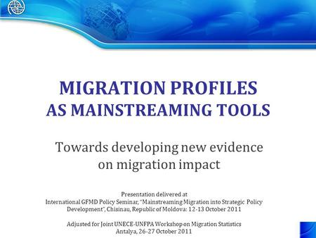 MIGRATION PROFILES AS MAINSTREAMING TOOLS Towards developing new evidence on migration impact Presentation delivered at International GFMD Policy Seminar,