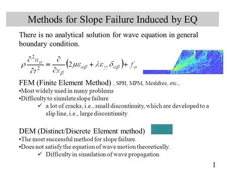 Methods for Slope Failure Induced by EQ 1 There is no analytical solution for wave equation in general boundary condition. FEM (Finite Element Method),
