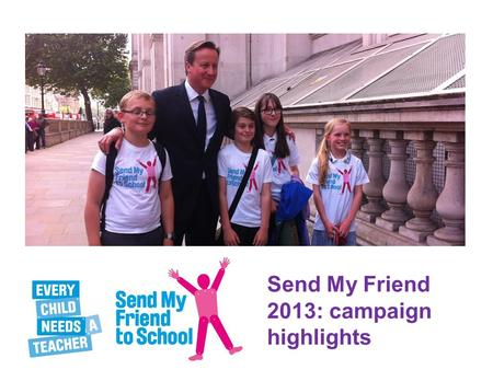 Send My Friend 2013: campaign highlights. 57 million children around the world are out of school.