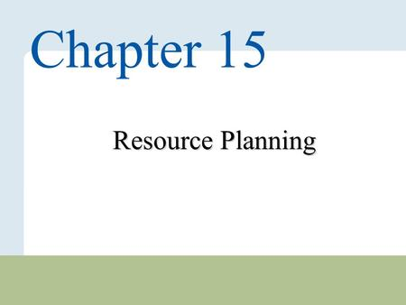 15 – 1 Copyright © 2010 Pearson Education, Inc. Publishing as Prentice Hall. Resource Planning Chapter 15.