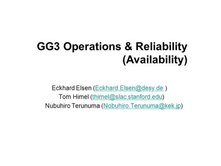 GG3 Operations & Reliability (Availability) Eckhard Elsen  Tom Himel