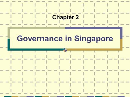 Governance in Singapore Chapter 2. Lesson Objectives 1. What are the functions of a government? 2. What is the system of government in Singapore? 3. What.