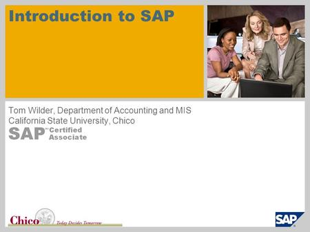 Introduction to SAP Tom Wilder, Department of Accounting and MIS California State University, Chico.