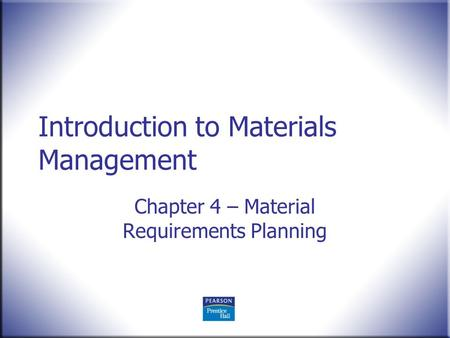 Introduction to Materials Management Chapter 4 – Material Requirements Planning.