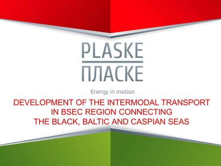 DEVELOPMENT OF THE INTERMODAL TRANSPORT IN BSEC REGION CONNECTING THE BLACK, BALTIC AND CASPIAN SEAS.