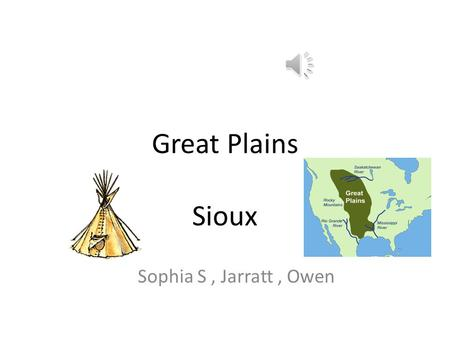 Great Plains Sioux Sophia S, Jarratt, Owen All about the Natural Resources Land They lived in the Black Hills of South Dakota and the woodlands and flat.