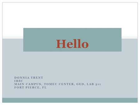 Hello DONNIA TRENT IRSC MAIN CAMPUS, TOMEU CENTER, GED, LAB 311 FORT PIERCE, FL.