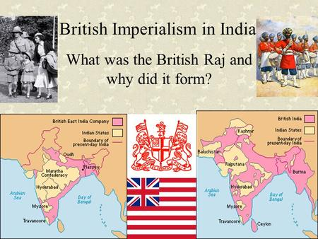 British Imperialism in India What was the British Raj and why did it form?