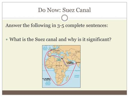 Do Now: Suez Canal Answer the following in 3-5 complete sentences: What is the Suez canal and why is it significant?