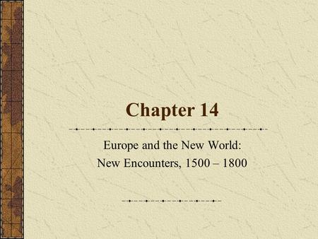 Europe and the New World: New Encounters, 1500 – 1800