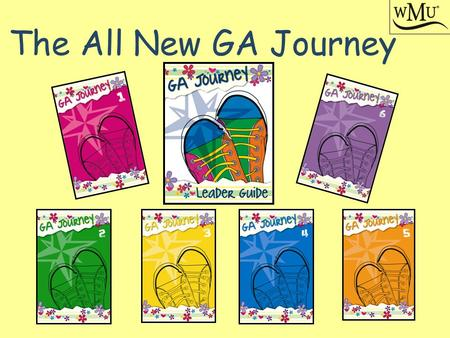 The All New GA Journey. GA Journey Overview As a part of this conference GA leaders will gain a greater understanding of the overall GA Journey program.
