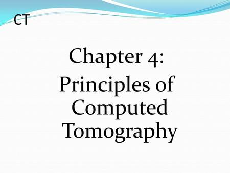 CT Chapter 4: Principles of Computed Tomography. Radiography vs. CT Both based on differential attenuation of x-rays passing through body Radiography.