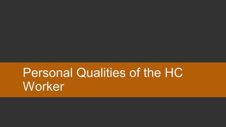 Personal Qualities of the HC Worker. Question Type your questions and answers in the placeholders. You can add the points value at the bottom for reference.
