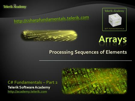 Processing Sequences of Elements Telerik Software Academy  C# Fundamentals – Part 2.