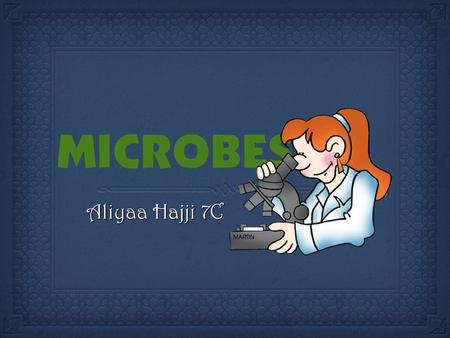 Aliyaa Hajji 7C. Introduction...Introduction... microbes are and how they can be harmful or maybe even useful. I will also be giving three examples of.
