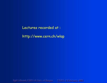 CERN, 8 February, 2001 Egil Lillestøl, CERN & Univ. of Bergen Lectures recorded at :