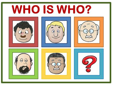 WHO IS WHO?. He's got a round face. He's got short curly dark hair, a big nose, a big mouth and a moustache. His eyes are big and dark. Who is he?